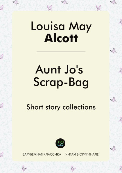 Louisa May Alcott Aunt Jo.s Scrap-Bag. Short story collections scott w my aunt margaret s mirror