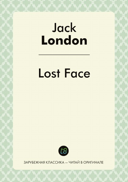 Jack London Lost Face. Short story collections jack london to build a fire