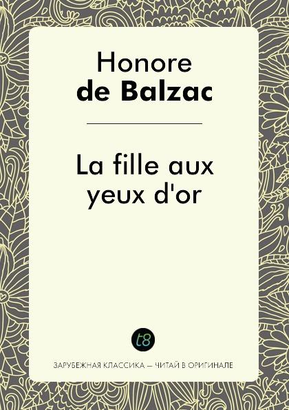 Honore De Balzac La fille aux yeux d.or balzac h la fille aux yeux dor девушка с золотыми глазами новелла на франц яз