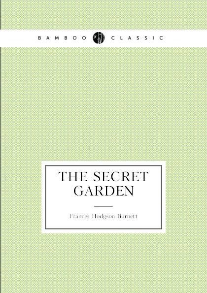 Frances Hodgson Burnett The Secret Garden (Children.s novel) burnett frances hodgson the shuttle