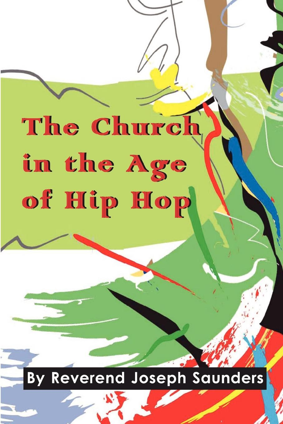 Joseph Saunders The Church in the Age of Hip Hop the church thirroul