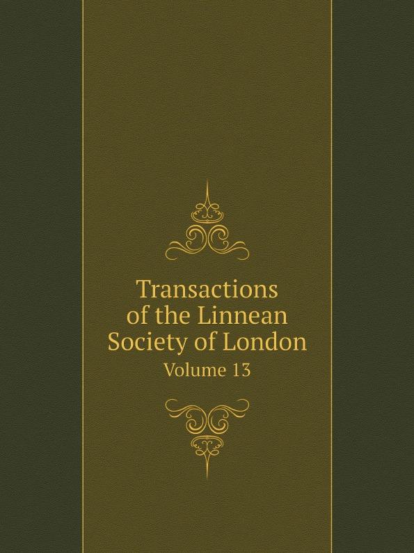 Неизвестный автор Transactions of the Linnean Society of London. Volume 13