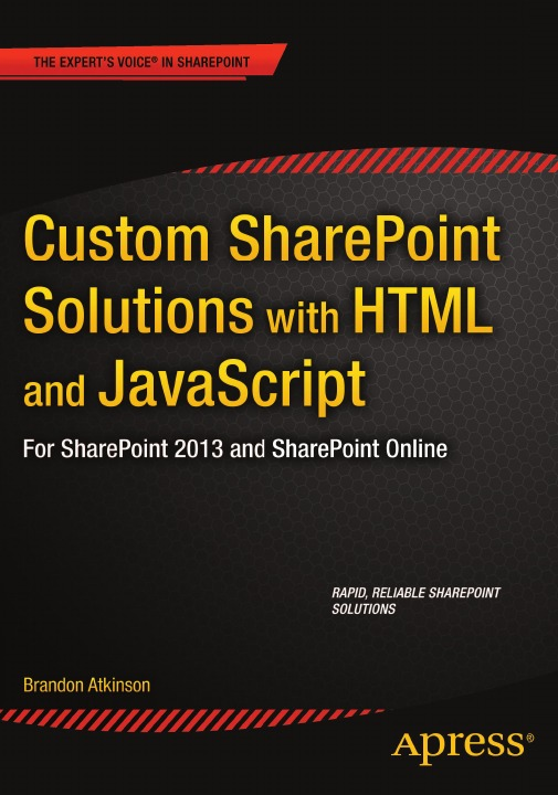 Фото - Brandon Atkinson Custom SharePoint Solutions with HTML and JavaScript. For SharePoint 2013 and SharePoint Online jennifer mason beginning sharepoint 2013 building business solutions