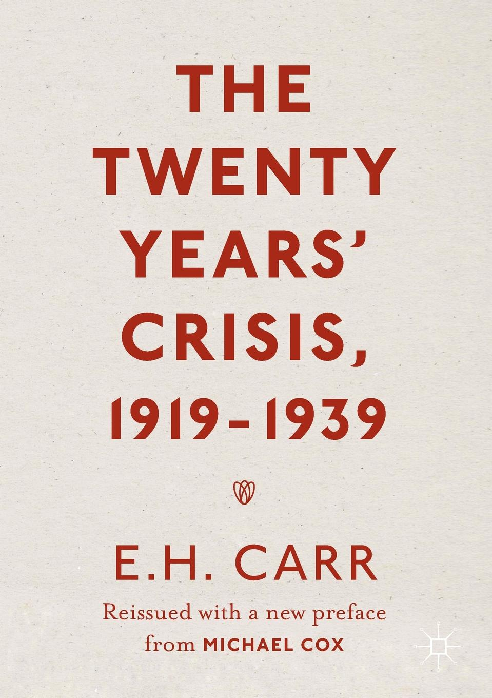 E.H. Carr The Twenty Years' Crisis, 1919-1939. Reissued with a new preface from Michael Cox michael frayn donkeys years