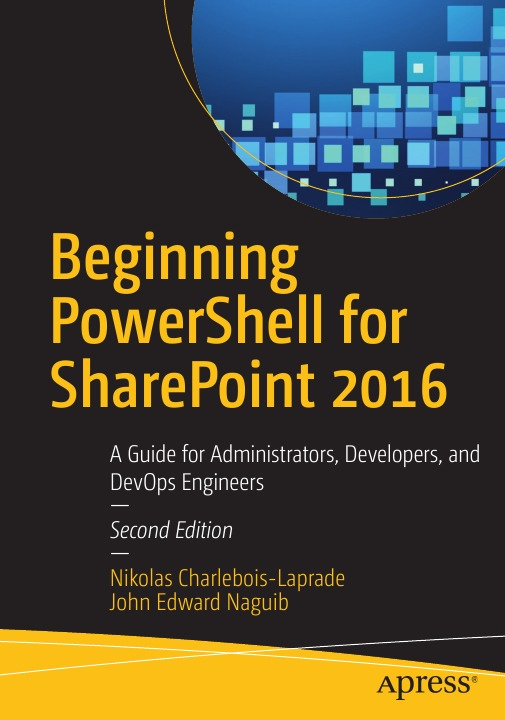 Фото - Nikolas Charlebois-Laprade, John Edward Naguib Beginning PowerShell for SharePoint 2016. A Guide for Administrators, Developers, and DevOps Engineers jennifer mason beginning sharepoint 2013 building business solutions