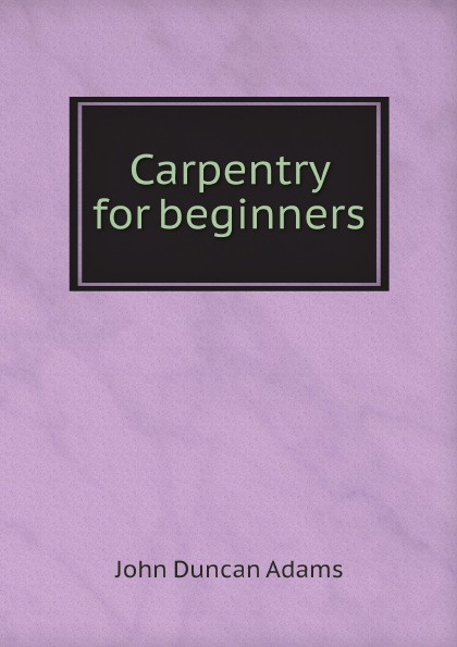 John Duncan Adams Carpentry for beginners