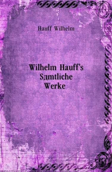 Книга Wilhelm Hauff.s Samtliche Werke. W. Hauff