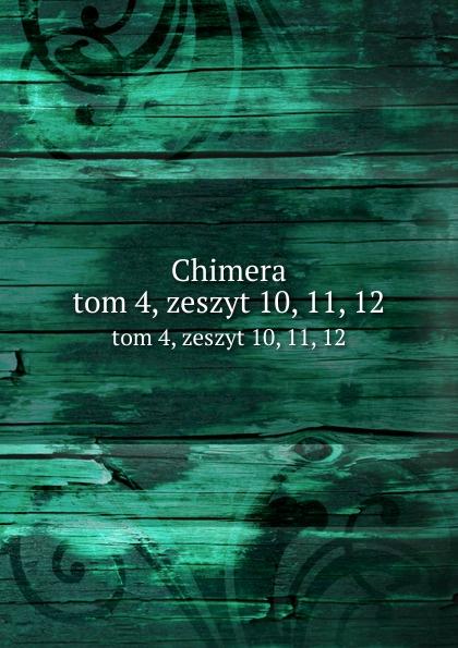 Chimera. tom 4, zeszyt 10, 11, 12