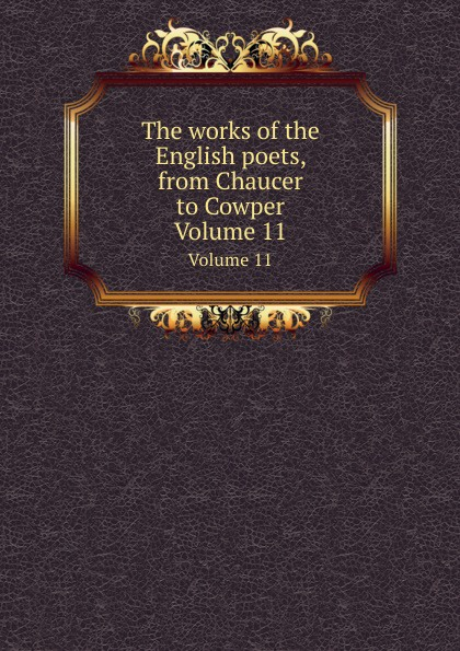 S. Johnson The works of the English poets, from Chaucer to Cowper. Volume 11 отсутствует the works of the english poets from chaucer to cowper vol 15
