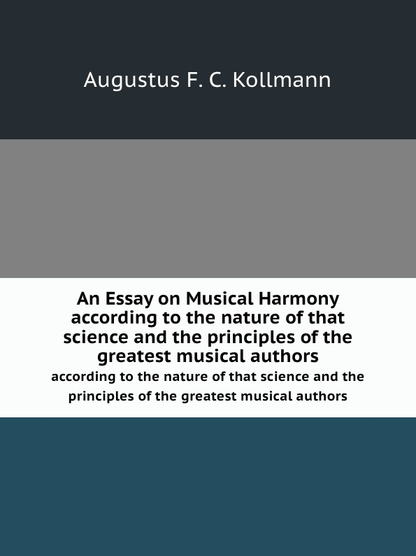 A.F. C. Kollmann An Essay on Musical Harmony. according to the nature of that science and the principles of the greatest musical authors augustus frederic christopher kollmann an essay on musical harmony