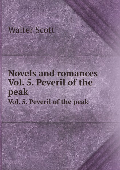 Novels and romances. Vol. 5. Peveril of the peak