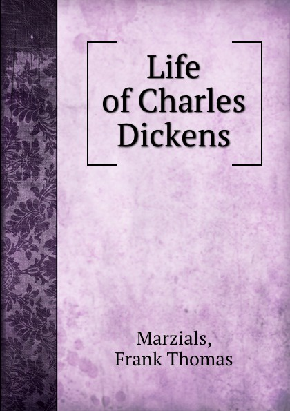 F.T. Marzials Life of Charles Dickens f t marzials life of charles dickens