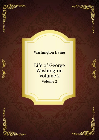 лучшая цена I. Washington Life of George Washington. Volume 2