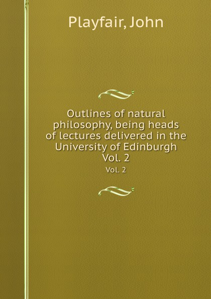 лучшая цена J. Playfair Outlines of natural philosophy, being heads of lectures delivered in the University of Edinburgh. Vol. 2