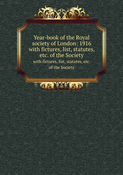 Year-book of the Royal society of London: 1916. with fictures, list, statutes, etc. of the Society thomas sprat the history of the royal society of london for the improving of natural knowledge