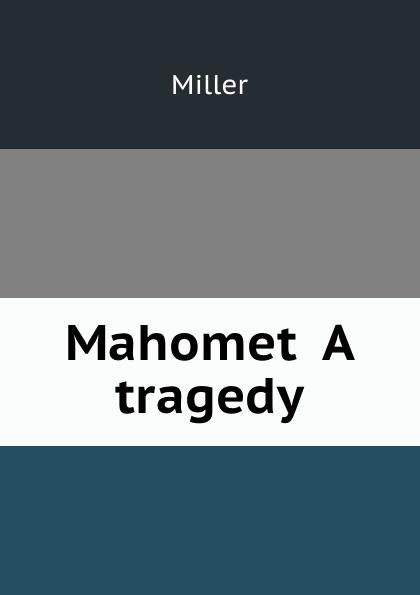 Miller Mahomet A tragedy miller mahomet