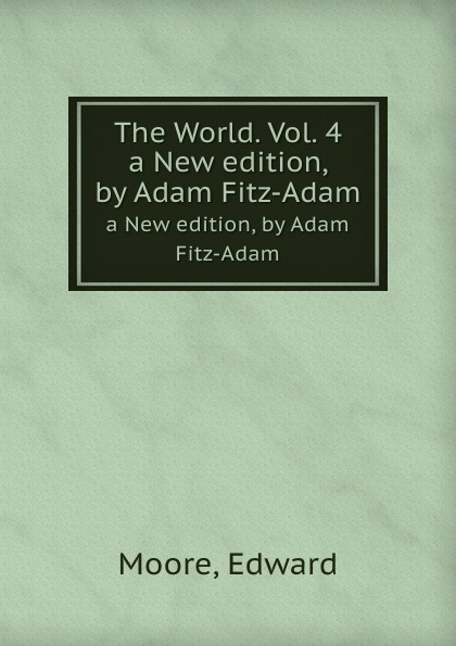 E. Moore The World. Vol. 4. a New edition, by Adam Fitz-Adam adam fitz adam the world vol 4