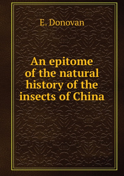 E. Donovan An epitome of the natural history of the insects of China отсутствует an epitome of the history of algiers