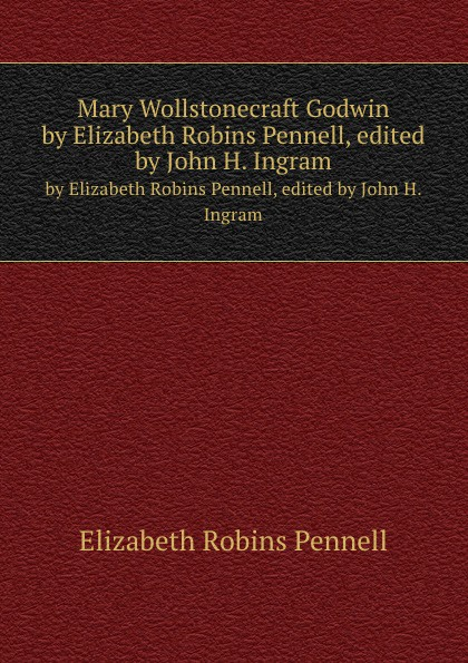 лучшая цена E.R. Pennell Mary Wollstonecraft Godwin. by Elizabeth Robins Pennell, edited by John H. Ingram