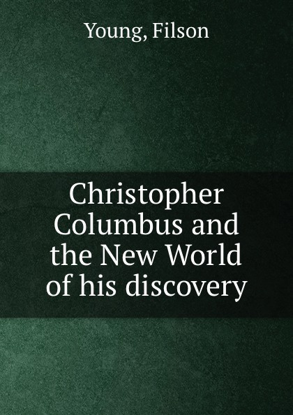 F. Young Christopher Columbus and the New World of his discovery