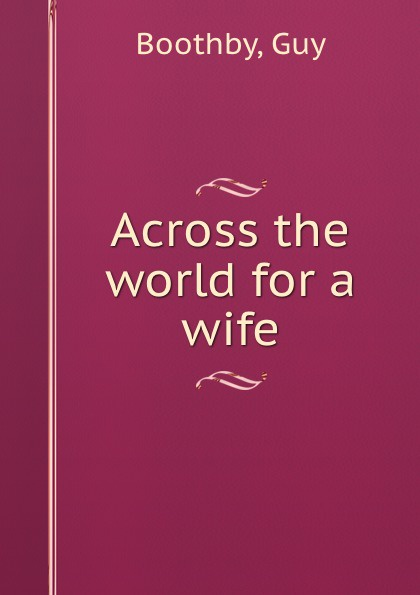 G. Boothby Across the world for a wife