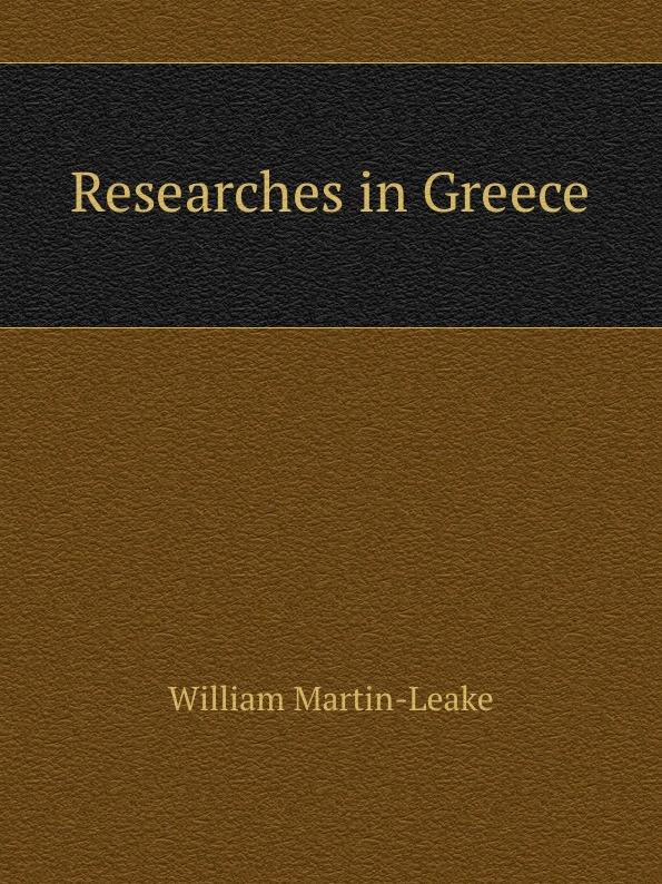 W. Martin-Leake Researches in Greece