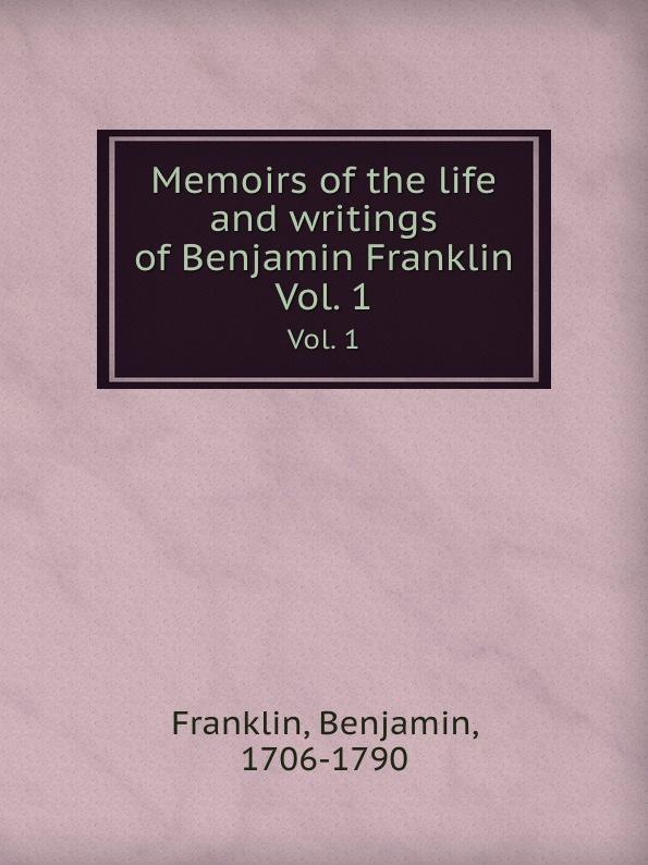 купить B. Franklin Memoirs of the life and writings of Benjamin Franklin. Vol. 1 онлайн