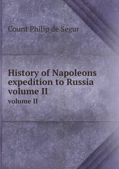 C.Ph. de Segur History of Napoleons expedition to Russia. volume II
