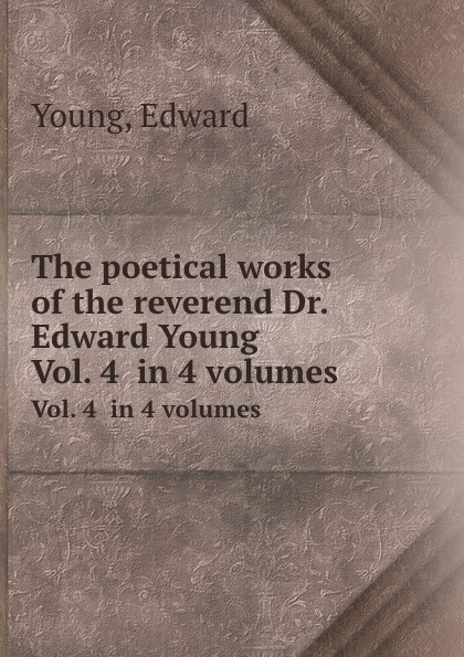 лучшая цена E. Young The poetical works of the reverend Dr. Edward Young. Vol. 4 in 4 volumes
