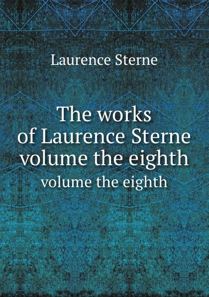 L. Sterne The works of Laurence Sterne. volume the eighth laurence sterne the works vol 1