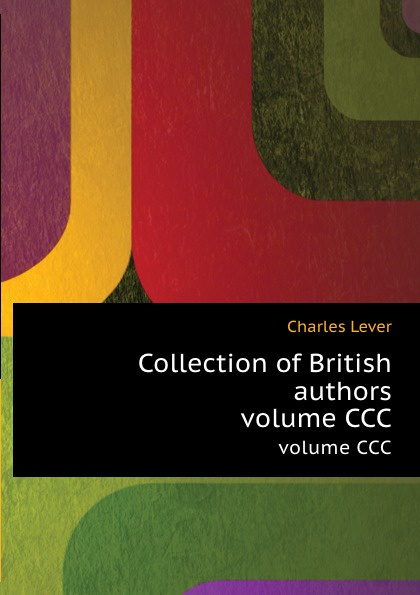 Ch. Lever Collection of British authors. volume CCC dodd family abroad that boy of norcott s vol 2