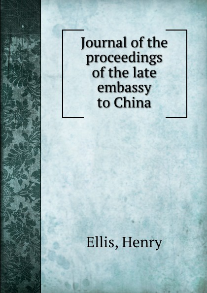 H. Ellis Journal of the proceedings of the late embassy to China henry ellis journal of the proceedings of the late embassy to china