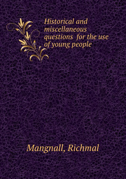 R. Mangnall Historical and miscellaneous questions for the use of young people richmal mangnall historical and miscellaneous questions