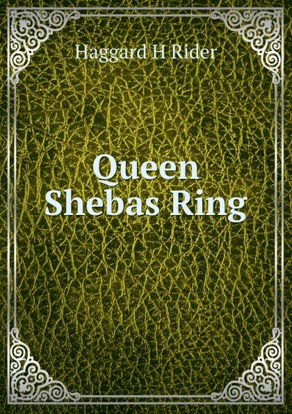 H.R. Haggard Queen Shebas Ring haggard h queen sheba's ring