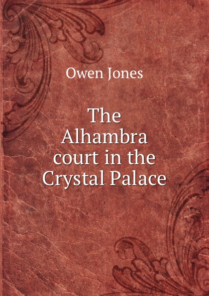 O. Jones The Alhambra court in the Crystal Palace crystal palace stoke city