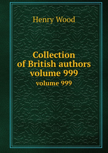 H. Wood Collection of British authors. volume 999 h conway called back collection of british authors vol 2243 in one volume
