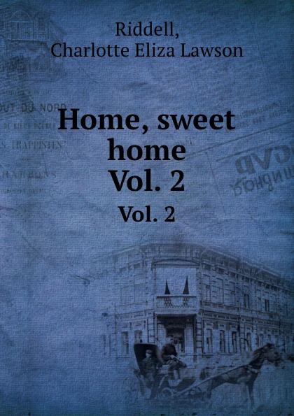 C.E.L. Riddell Home, sweet home. Vol. 2
