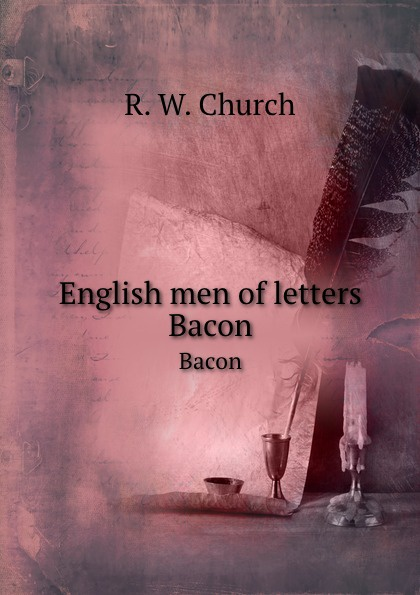 R.W. Church English men of letters. Bacon