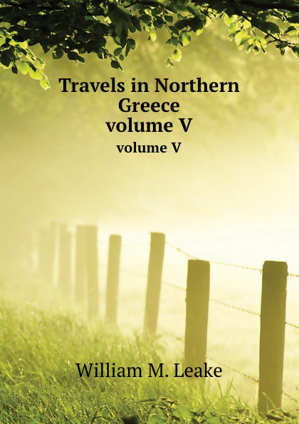 W.M. Leake Travels in Northern Greece. volume V