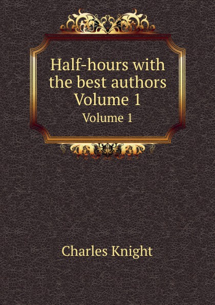 Ch. Knight Half-hours with the best authors. Volume 1