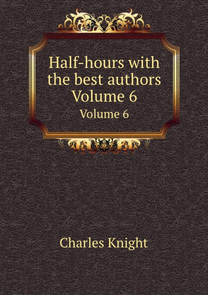Ch. Knight Half-hours with the best authors. Volume 6