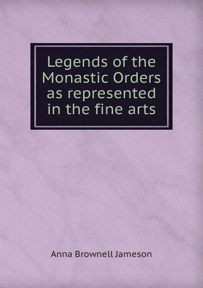 цены на Mrs. Jameson Legends of the Monastic Orders as represented in the fine arts  в интернет-магазинах
