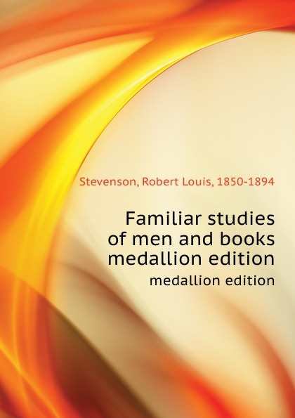 R.L. Stevenson Familiar studies of men and books. medallion edition stevenson r l familiar studies of men and books