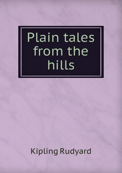 Дж. Р. Киплинг Plain tales from the hills plain tales from the hills aziloth books