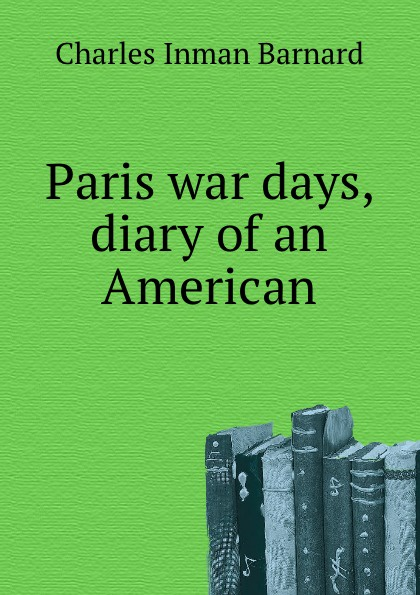 Ch.I. Barnard Paris war days, diary of an American