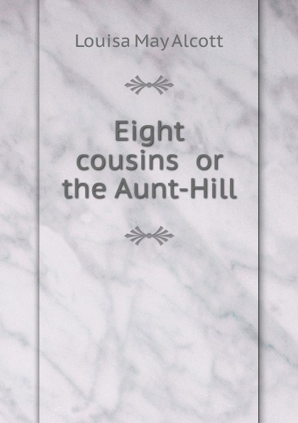 L.M. Alcott Eight cousins or the Aunt-Hill цена