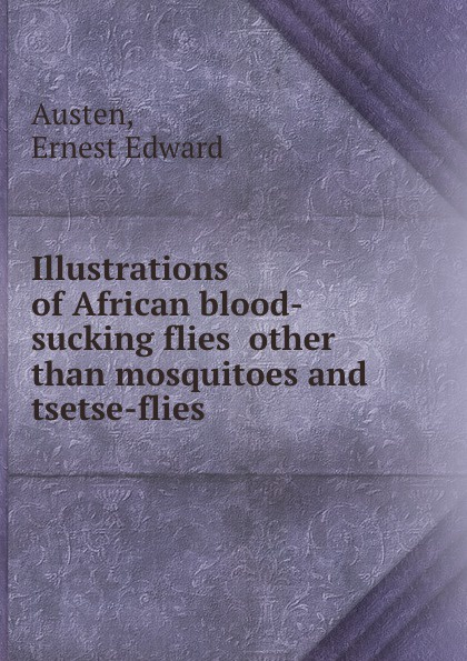 E.E. Austen Illustrations of African blood-sucking flies other than mosquitoes and tsetse-flies phlebotomine sand flies of central sudan