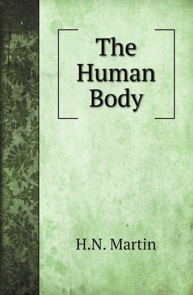 H.N. Martin The Human Body anatomy a cutaway look inside the human body