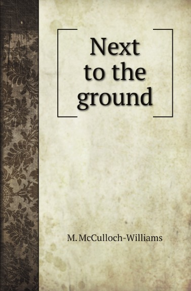 M. McCulloch-Williams Next to the ground m mcculloch williams next to the ground