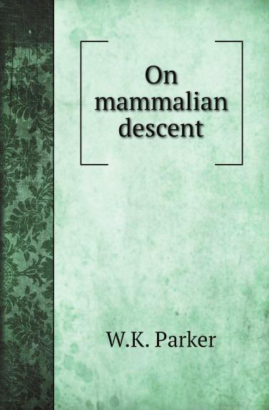 W.K. Parker On mammalian descent lara parker angelique s descent